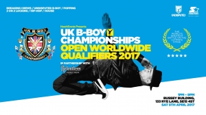 UK B-Boy Championships - Open Worldwide Qualifiers 2017