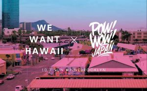 We Want Hawaii × POW! WOW! JAPAN 2018